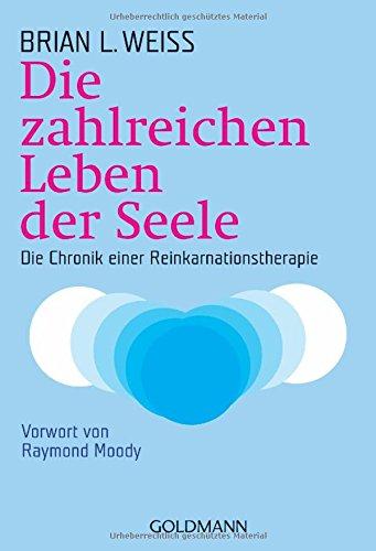 Die zahlreichen Leben der Seele: Die Chronik einer Reinkarnationstherapie