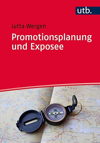 Promotionsplanung und Exposee: Die ersten Schritte auf dem Weg zur Dissertation