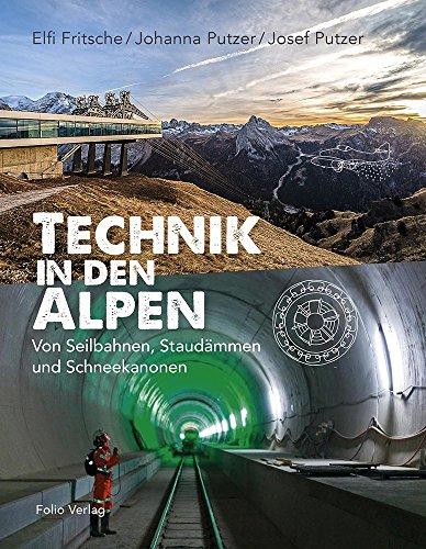 Technik in den Alpen: Von Seilbahnen, Staudämmen und Schneekanonen