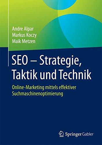 SEO – Strategie, Taktik und Technik: Online-Marketing mittels effektiver Suchmaschinenoptimierung