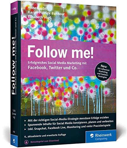Follow me!: Erfolgreiches Social Media Marketing mit Facebook, Twitter und Co. Die neue, umfassend erweiterte Auflage des Bestsellers!