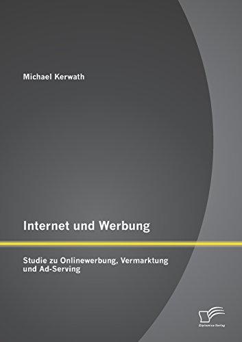 Internet und Werbung: Studie zu Onlinewerbung, Vermarktung und Ad-Serving