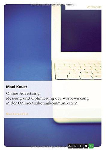 Online Advertising. Messung und Optimierung der Werbewirkung in der Online-Marketingkommunikation