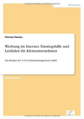 Werbung im Internet. Einstiegshilfe und Leitfaden für Kleinunternehmen: Am Beispiel der 1-2-3 Gebäudemanagement GmbH