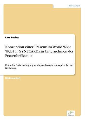 Konzeption einer Präsenz im World Wide Web für GYNECARE, ein Unternehmen der Frauenheilkunde: Unter der Berücksichtigung werbepsychologischer Aspekte bei der Gestaltung