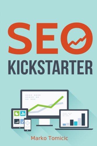 SEO Kickstarter: Schritt für Schritt zum Passiven Einkommen – Erschaffe dein eigenes Online Business: Erweitere dein Online Business durch Suchmaschinenoptimierung