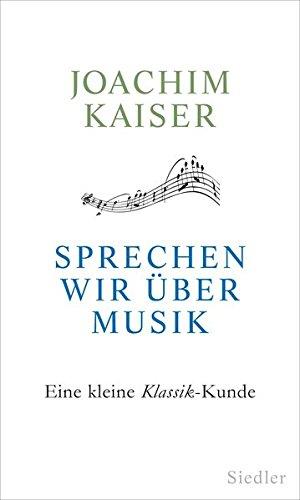 Sprechen wir über Musik: Eine kleine Klassik-Kunde
