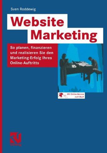 Website Marketing: So planen, finanzieren und realisieren Sie den Marketing-Erfolg Ihres Online-Auftritts