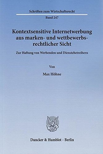 Kontextsensitive Internetwerbung aus marken- und wettbewerbsrechtlicher Sicht.: Zur Haftung von Werbenden und Dienstebetreibern. (Schriften zum Wirtschaftsrecht)