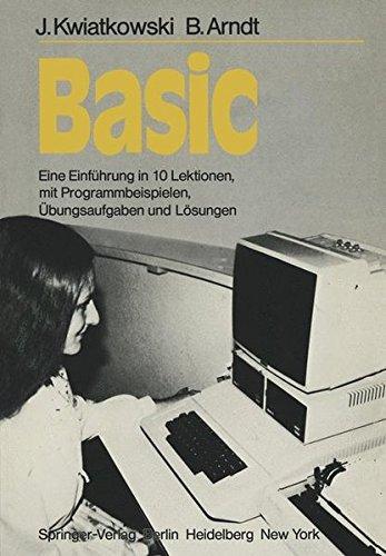 Basic: Eine Einführung in 10 Lektionen mit zahlreichen Programmbeispielen, 95 Übungsaufgaben und deren vollständigen Lösungen (Informationstechnik und Datenverarbeitung)
