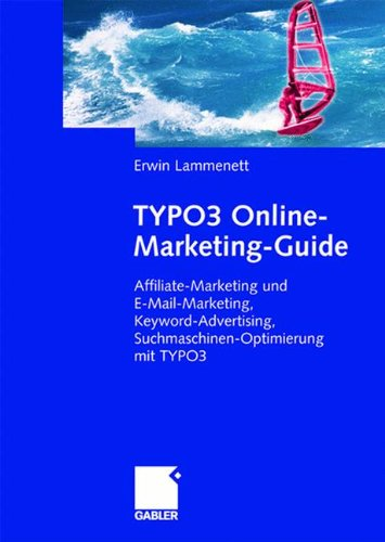 TYPO3 Online-Marketing-Guide: Affiliate- und E-Mail-Marketing, Keyword-Advertising, Suchmaschinen-Optimierung mit TYPO3