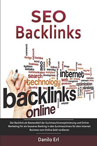 SEO Backlinks Der Backlink als Bestandteil der Suchmaschinenoptimierung und Online Marketing für ein besseres Ranking in den Suchmaschinen für dein Internet Business zum Online Geld verdienen