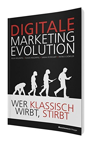 DIGITALE MARKETING EVOLUTION: Wer klassisch wirbt, stirbt