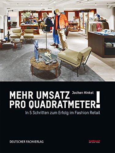 Mehr Umsatz pro Quadratmeter!: In 5 Schritten zu Erfolg im Fashion Retail