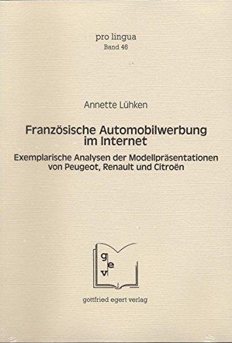 Französische Automobilwerbung im Internet: Exemplarische Analysen der Modellpräsentationen von Peugeot, Renault und Citroën (Pro Lingua)