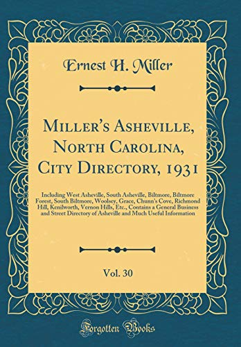 Miller's Asheville, North Carolina, City Directory, 1931, Vol. 30: Including West Asheville, South Asheville, Biltmore, Biltmore Forest, South ... Vernon Hills, Etc., Contains a General Busine