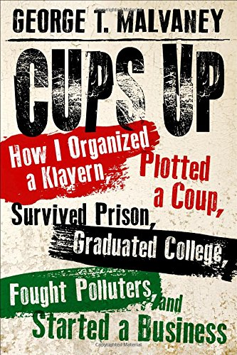 Cups Up: How I Organized a Klavern, Plotted a Coup, Survived Prison, Graduated College, Fought Polluters, and Started a Busines (Willie Morris Books in Memoir and Biography)
