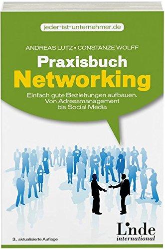Praxisbuch Networking: Einfach gute Beziehungen aufbauen. Von Adressmanagement bis Social Media (jeder-ist-unternehmer.de)