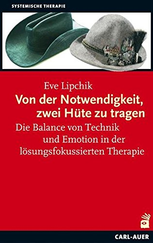 Von der Notwendigkeit, zwei Hüte zu tragen: Die Balance von Technik und Emotion in der lösungsfokussierten Therapie